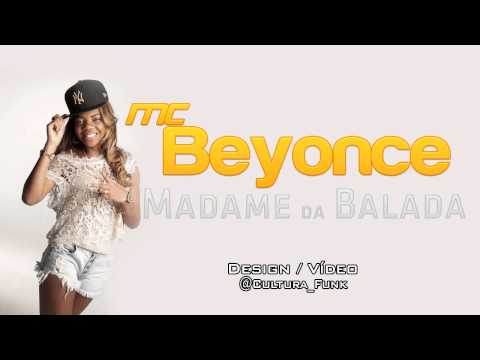 Mc Beyonce - Madame Da Balada Lançamento Exclusivo (2013) video
