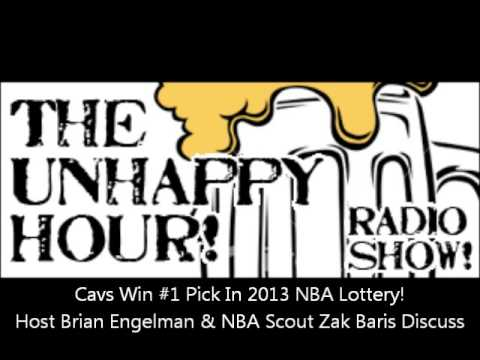 "Cavs Win #1 Pick In 2013 NBA Draft! Host Brian Engelman & NBA Scout Zak Baris On ""The Unhappy Hour"""