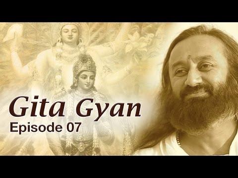 Gita Gyan by Sri Sri Ravi Shankar  -  Episode 07