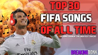 THE 30 BEST FIFA SONGS OF ALL TIME