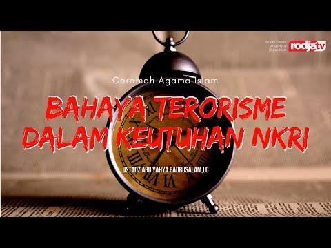 Ceramah Agama Islam: Bahaya Teroris Dalam Keutuhan NKRI(Ustadz Abu Yahya Badruslam,Lc)