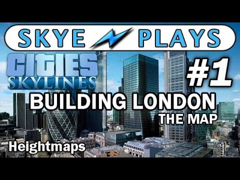 Cities: Skylines Building London - The Map Part 1 ► Creating and Using Heightmaps◀ Gameplay/Tutorial