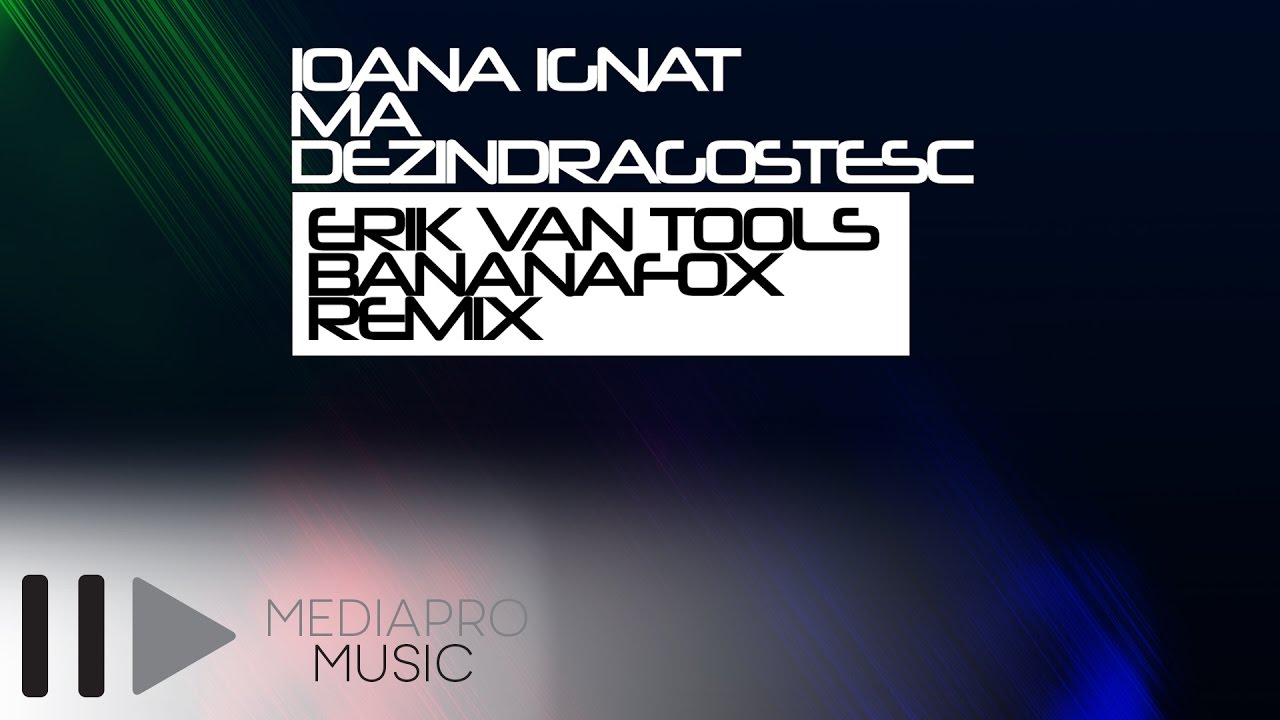 Ioana Ignat - Ma dezindragostesc (Erik Van Tools & Banana Fox Remix)