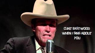 When I Sing About You by Clint Eastwood