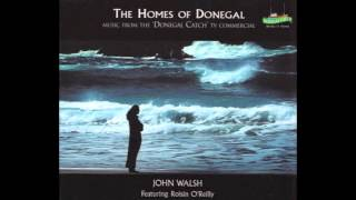 The Homes Of Donegal - John Walsh Featuring Roisin O'Reilly