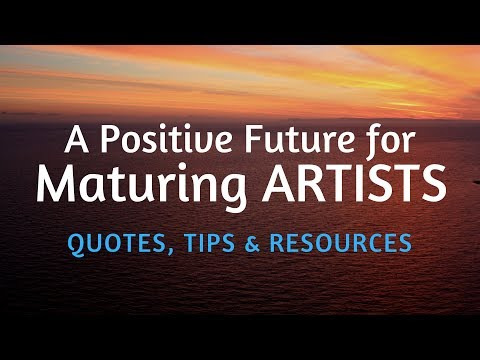 A Positive Future For Maturing Artists - Quotes, Tips and Resources