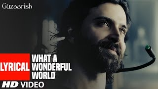 Lyrical : WHAT A WONDERFUL WORLD | Guzaarish | Hrithik Roshan,Aishwarya Rai Bachchan
