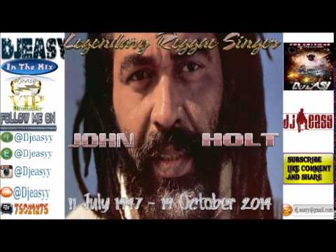 John Holt Best of Greatest Hits (Remembering SIR JOHN HOLT)  mix by djeasy
