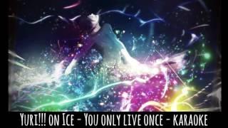 Yuri!!! On Ice - Ending - You Only Live Once - Karaoke