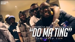 Sneakbo Ft Timbo, Sho Shallow, Cass - Do Ma Ting (Music Video)   Link Up TV