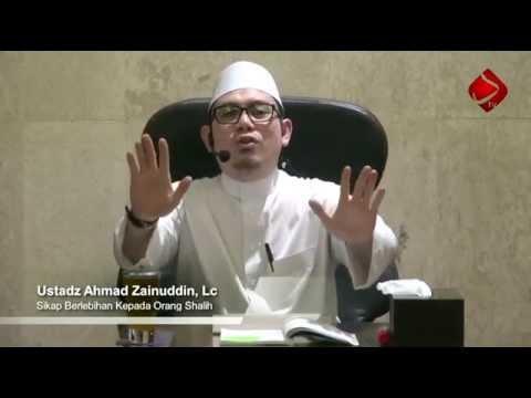 Sikap Berlebihan Kepada Orang Shalih #4 - Ustadz Ahmad Zainuddin, Lc