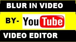 how to blur face or confidential text area in a video using youtube video editor