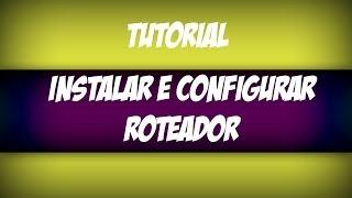 Instalar e configurar roteador (qualquer modelo)