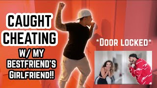 CAUGHT CHEATING W/ MY BESTFRIEND'S GIRLFRIEND W/ THE DOOR LOCKED ...*plot twist* (Ft. Juju & Des)