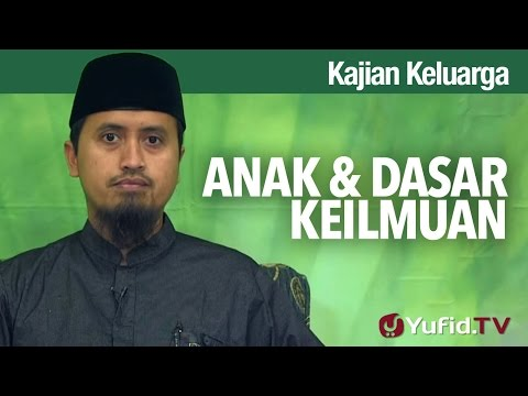 Kajian Pendidikan Anak Islam: Anak dan Dasar Keilmuan - Ustadz Abdullah Zaen, MA