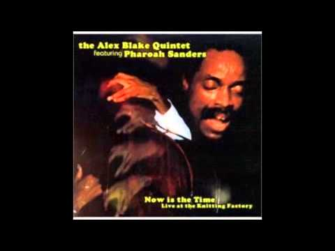 Alex Blake Quintet Featuring Pharoah Sanders - Now Is The Time