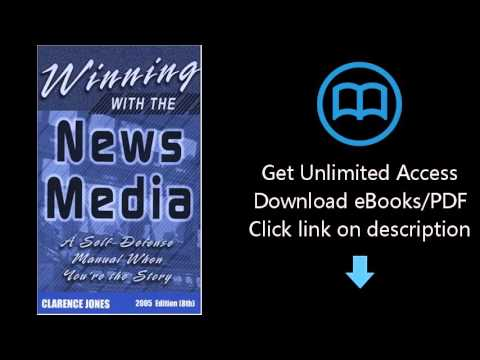 Download Winning with the News Media: A Self-Defense Manual When You're the Story, 2005 (8th Edi PDF