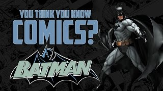 Batman - You Think You Know Comics?
