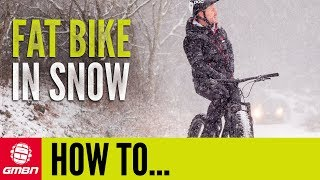 Introduction To Fat Biking In Snow | MTB Skills