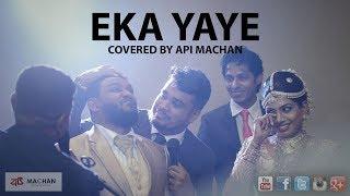 Eka Yaye - Cover by Api Machan