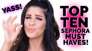 TOP TEN SEPHORA MUST HAVES!!! THE BEST MAKEUP YOU CAN BUY!!