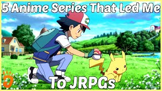 5 Anime Series I Like and the JRPGs They Led Me To