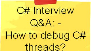 c# (Csharp) video :- How to debug C# threads (training and interview questions) ?