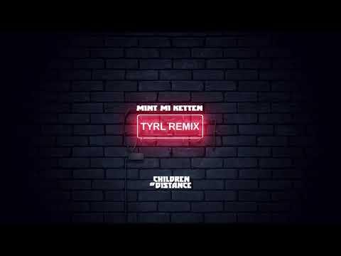 Children of Distance - Mint mi ketten (TYRL Remix)