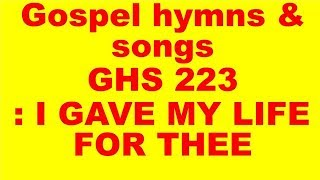 GHS 223 : I GAVE MY LIFE FOR THEE  + LYRICS