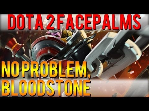 Dota 2 Facepalms - No Problem, Bloodstone