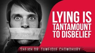 Lying Is Tantamount To Disbelief? Must Watch ? by Dr. Tawfique Chowdhury ? TDR Production