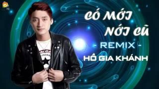 Có Mới Nới Cũ Remix - Hồ Gia Khánh [Audio Official]