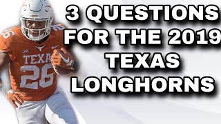 3 Questions For The 2019 TEXAS LONGHORNS Football Team