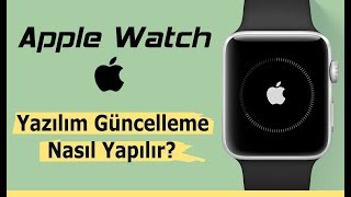 Apple Watch ● Yazılım Güncelleme Nasıl Yapılır?