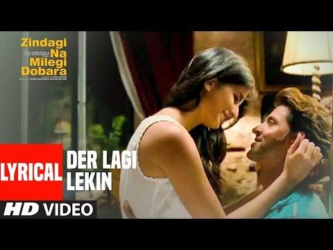 Lyrical : 'Der Lagi Lekin' | Zindagi Na Milegi Dobara | Hrithik Rohan, Farhan Akhtar, Abhey Deol