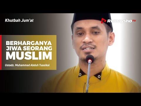 Khutbah Jum'at : Berharganya Jiwa Seorang Muslim - Ustadz M Abduh Tuasikal