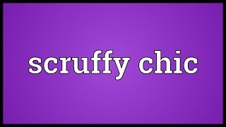 Scruffy chic Meaning
