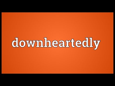 Header of downheartedly