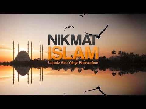 Ceramah Agama Islam: Nikmat Islam (Ustadz Abu Yahya Badrusalam, Lc.)