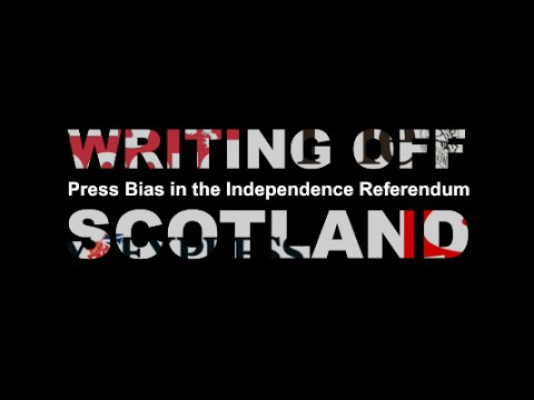 WRITING OFF SCOTLAND - Press Bias in the Independence Referendum