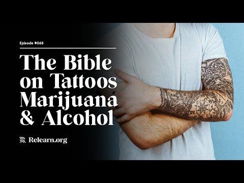 Real Christianity #68: The Bible's Position on Tattoos, Marijuana, and Alcohol
