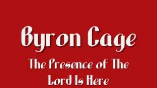 Byron Cage - The Presence of The Lord Is Here
