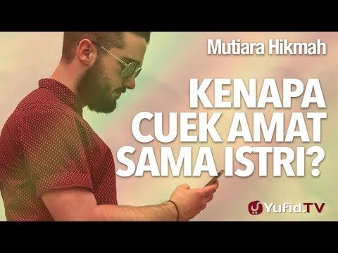 Mutiara Hikmah: Kenapa Cuek Amat Sama Istri? - Ustadz DR Syafiq Riza Basalamah, MA.