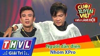 THVL   Cười xuyên Việt - Tiếu lâm hội   Tập 6: Người dẫn điện - Nhóm XPro