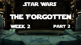 Star Wars: The Forgotten | Week 2 Part 2
