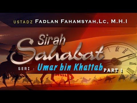 Sirah Sahabat : Umar Ibn Khattab Part 1-Ustadz Fadlan Fahamsyah,Lc,M.H.I