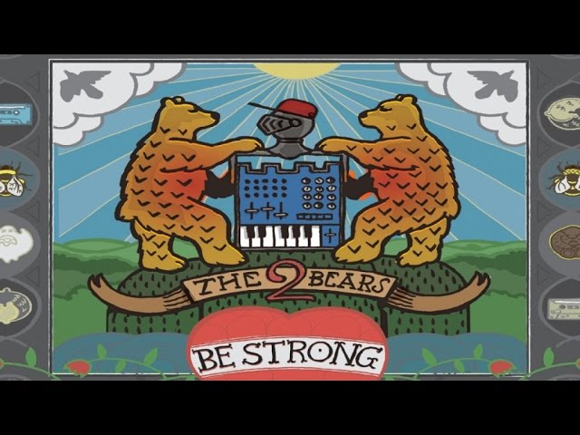 The 2 Bears - Be Strong (Album Stream)