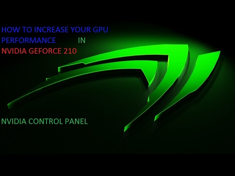 HOW TO INCREASE YOUR GPU PERFORMANCE IN NVIDIA GEFORCE 210