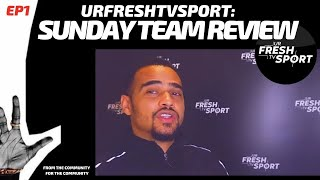 URFRESHTV SPORT: SUNDAY TEAM REVIEW SHOW EP1