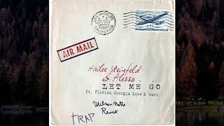 Hailee Steinfeld, Alesso - Let Me Go ft  Florida Georgia Line, WATT (Wilson Netto Remix)TRAP